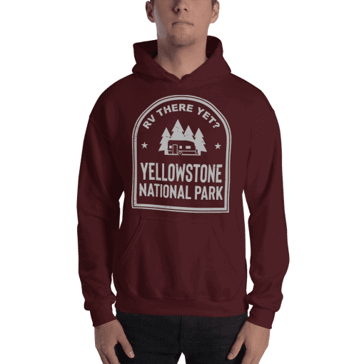 RV There Yet? Yellowstone National Park Hooded Sweatshirt (Unisex) Maroon