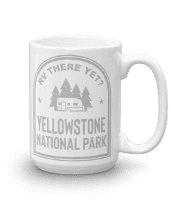 RV There Yet? Yellowstone National Park Camp Mug 15oz Handle Right