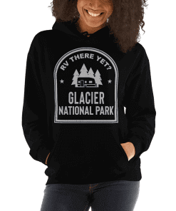 RV There Yet? Glacier National Park Hooded Sweatshirt (Unisex) Black