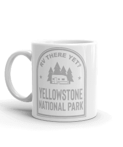 RV There Yet? Yellowstone National Park Camp Mug 11oz Handle Left