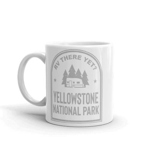 RV There Yet? Yellowstone National Park Camp Mug 11oz Handle Left