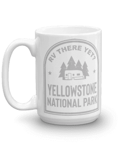 RV There Yet? Yellowstone National Park Camp Mug 15oz Handle Left