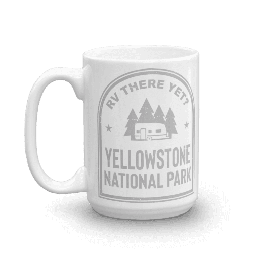RV There Yet? Yellowstone National Park Camp Mug 15oz Handle Left