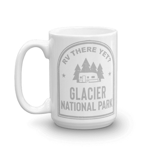 RV There Yet? Glacier National Park Camp Mug 15oz Handle Left