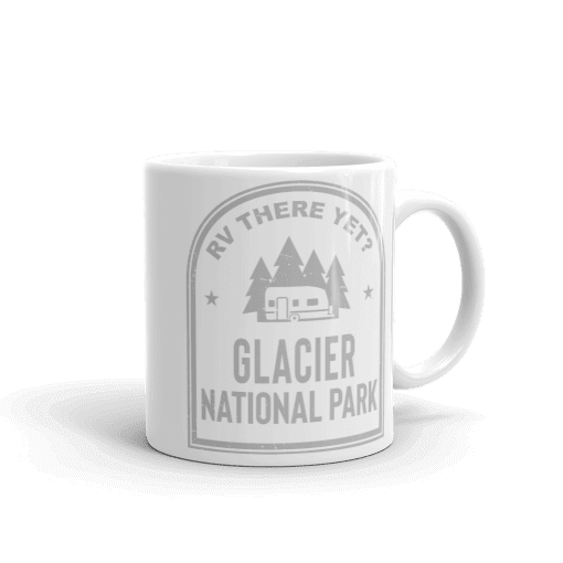 RV There Yet? Glacier National Park Camp Mug 11oz Handle Right