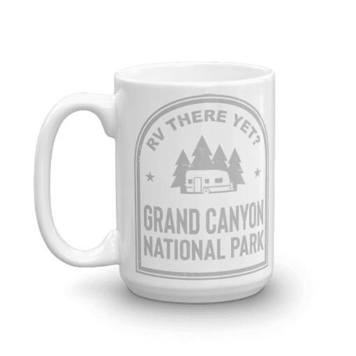 RV There Yet? Grand Canyon National Park Camp Mug 15oz Handle Left