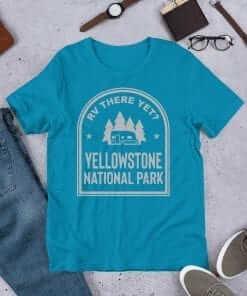 RV There Yet? Yellowstone National Park T-Shirt (Unisex) Aqua