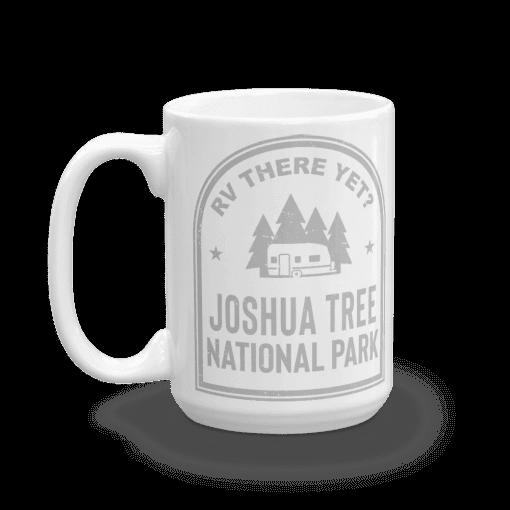RV There Yet? Joshua Tree National Park Camp Mug 15oz Handle Right